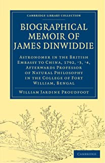 Biographical Memoir of James Dinwiddie, L.L.D., Astronomer in the British Embassy to China, 1792, '3, '4,: Afterwards Prof...