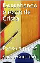 Desenhando o rosto de Cristo: Passo a passo (Curso de Desenho Livro 1) (Portuguese Edition)