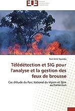 Télédétection et SIG pour l'analyse et la gestion des feux de brousse: Cas d'étude du Parc National du Mpem et Djim au Cameroun (Omn.Univ.Europ.) (French Edition)