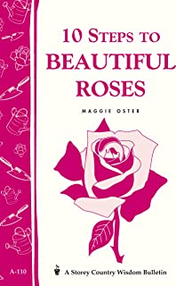 10 Steps to Beautiful Roses: Storey's Country Wisdom Bulletin A.110