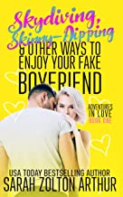 Skydiving, Skinny-Dipping & Other Ways to Enjoy Your Fake Boyfriend (Adventures in Love Book 1)