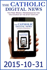 The Catholic Digital News 2015-10-31 (Special Issue: Pope Francis and the Synod on the Family) Kindle Edition