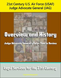 21st Century U.S. Air Force (USAF) Judge Advocate General (JAG): Overview and History, Judge Advocate General's Corps Year in Review, Legal Services for the 21st Century