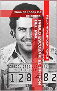 Pablo Escobar:  El Patrón del Mal  (Guía de todos los episodios) (Spanish Edition)