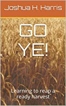 GO YE!: Learning to reap a ready harvest