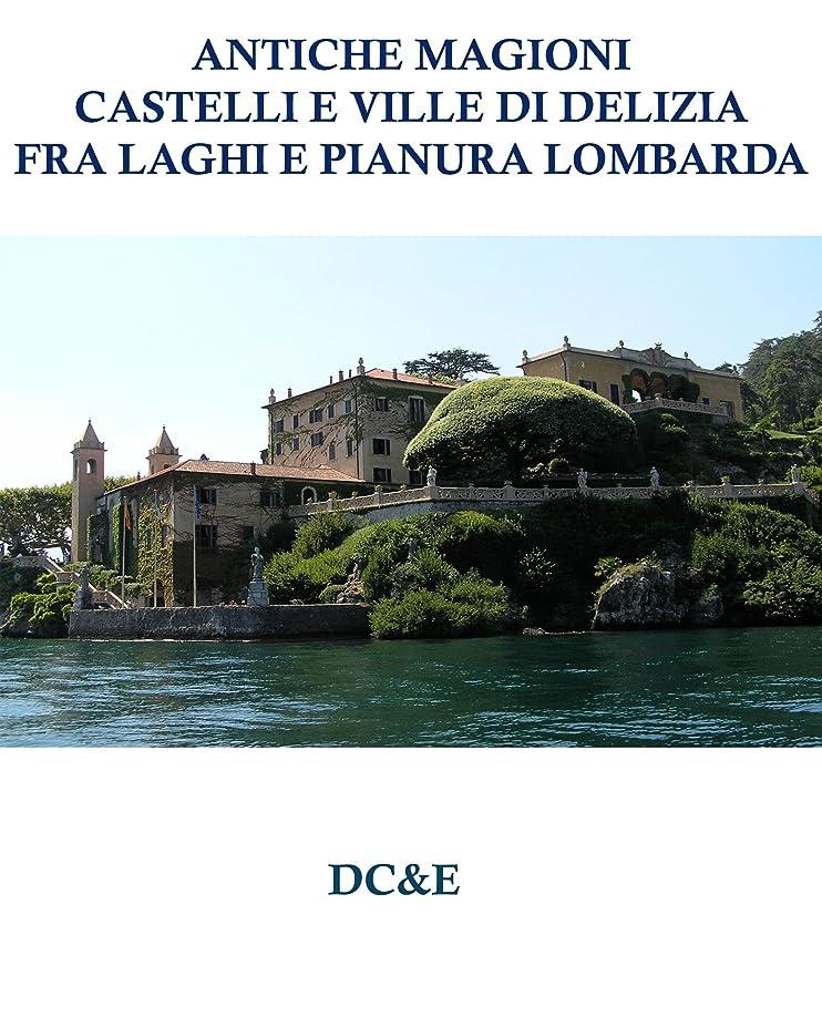 海嶺マラソン彼女のANTICHE MAGIONI CASTELLI E VILLE DI DELIZIA FRA LAGHI E PIANURA LOMBARDA (Italian Edition)