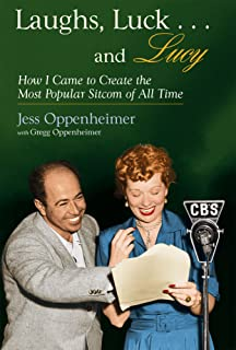 Laughs, Luck...and Lucy: How I Came to Create the Most Popular Sitcom of All Time (with