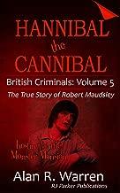 Hannibal the Cannibal: The True Story of Robert Maudsley (British Criminals Book 5)