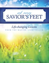At My Savior's Feet: Life-changing Lessons from the Master Storyteller (A study of the parables of Jesus) (Hello Mornings Bible Studies Book 2)