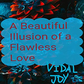 A Beautiful Illusion of a Flawless Love [Explicit]