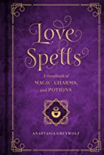 Love Spells: A Handbook of Magic, Charms, and Potions (Mystical Handbook)