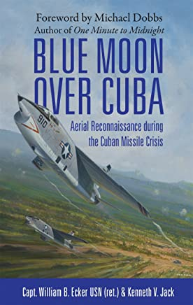 Blue Moon over Cuba: Aerial Reconnaissance during the Cuban Missile Crisis (General Aviation)