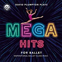 Mega Hits for Ballet: Inspirational Ballet Class Music