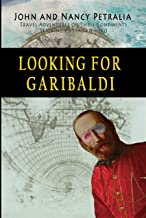 Looking for Garibaldi: Travels on Three Continents Stalking an Italian Hero