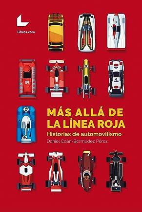 Más allá de la línea roja: Historias de automovilismo (Spanish Edition)