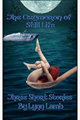 The Oxymoron of Still Life: Dying, Death, and the Sea, Anthology Kindle Edition