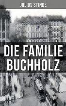 Die Familie Buchholz: Humorvolle Chronik einer Familie (Berlin zur Kaiserzeit, ausgehendes 19. Jahrhundert)