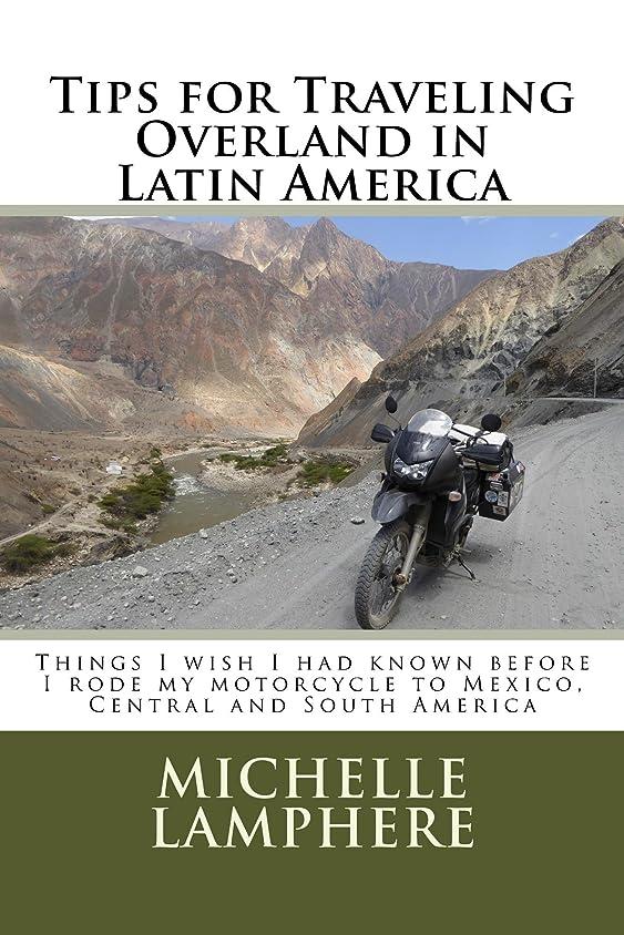 旧正月狐旧正月Tips for Traveling Overland in Latin America: Things I Wish I had Known Before I Rode My Motorcycle To Mexico, Central and South America (English Edition)