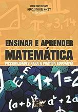 Ensinar e aprender matemática: possibilidades para a prática educativa (Portuguese Edition)