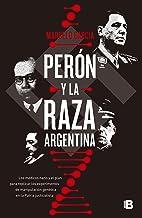 Perón y la raza argentina: Los médicos nazis y el plan para replicar los experimentos de manipulación genética en la Patri...