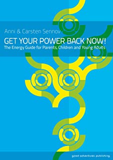 Get Your Power Back Now!: The Energy Guide for Parents, Children and Young Adults (English Edition)