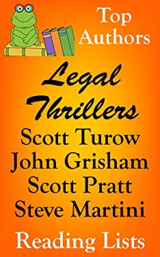 LEGAL THRILLERS CHECKLIST IN SERIES ORDER WITH SUMMARIES INCLUDING - SCOTT TUROW - JOHN GRISHAM - SCOTT PRATT - STEVE MARTINI - UPDATED 2017: SUMMARIES, ... ORDERING INFORMATION (Top Authors Book 1)