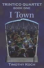 I Town - Book One of the Trintico Quartet