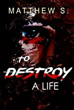 Psychological thrillers Serial Killer ; Destroy a Life: Thrillers Suspense (Crime) (Suspense Thriller Contemporary Fiction Novel Sagas A Psychological Mystery and Suspense Thriller Book 1)