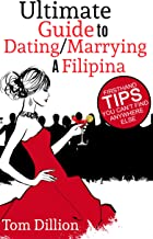 Ultimate Guide to Dating/Marrying a Filipina: First Hand Tips You Can't Find Anywhere Else