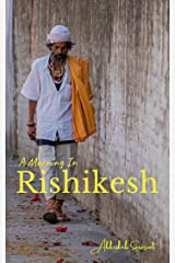 A Morning In Rishikesh!: The Yoga Capital Of The World (Travel Books: My Incredible India) Kindle Edition