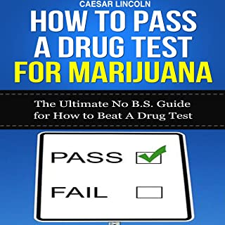 How to Pass a Drug Test for Marijuana: The Ultimate No B.S. Guide for How to Beat a Drug Test