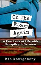On the Floor Again: A Raw Look at Life with Nonepileptic Seizures