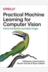 Practical Machine Learning for Computer Vision Kindle Edition
