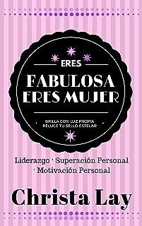ERES FABULOSA ERES MUJER: Liderazgo · Superación Personal · Motivación Personal (Spanish Edition)