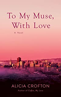 To My Muse, With Love: A Novel