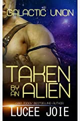 Taken By An Alien: Book One in the Galactic Union Alien Abduction Romance Series Kindle Edition