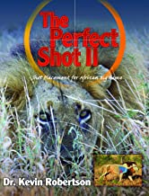 The Perfect Shot II: A Complete Revision of the Shot Placement for African Big Game