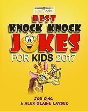The Best Knock Knock Jokes for Kids 2017: Funny Family Friendly Knock Knock Jokes for Kids!