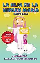 LA HIJA DE LA VIRGEN MARIA MARY´S CHILD, EDICION BILINGUE ESPAÑOL INGLES.: Un libro ilustrado para chicos 3-8. La clásica ...