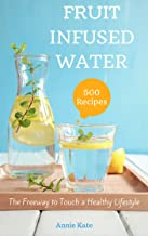 500 Fruit Infused Water Recipes: The Freeway to Touch a Healthy Lifestyle