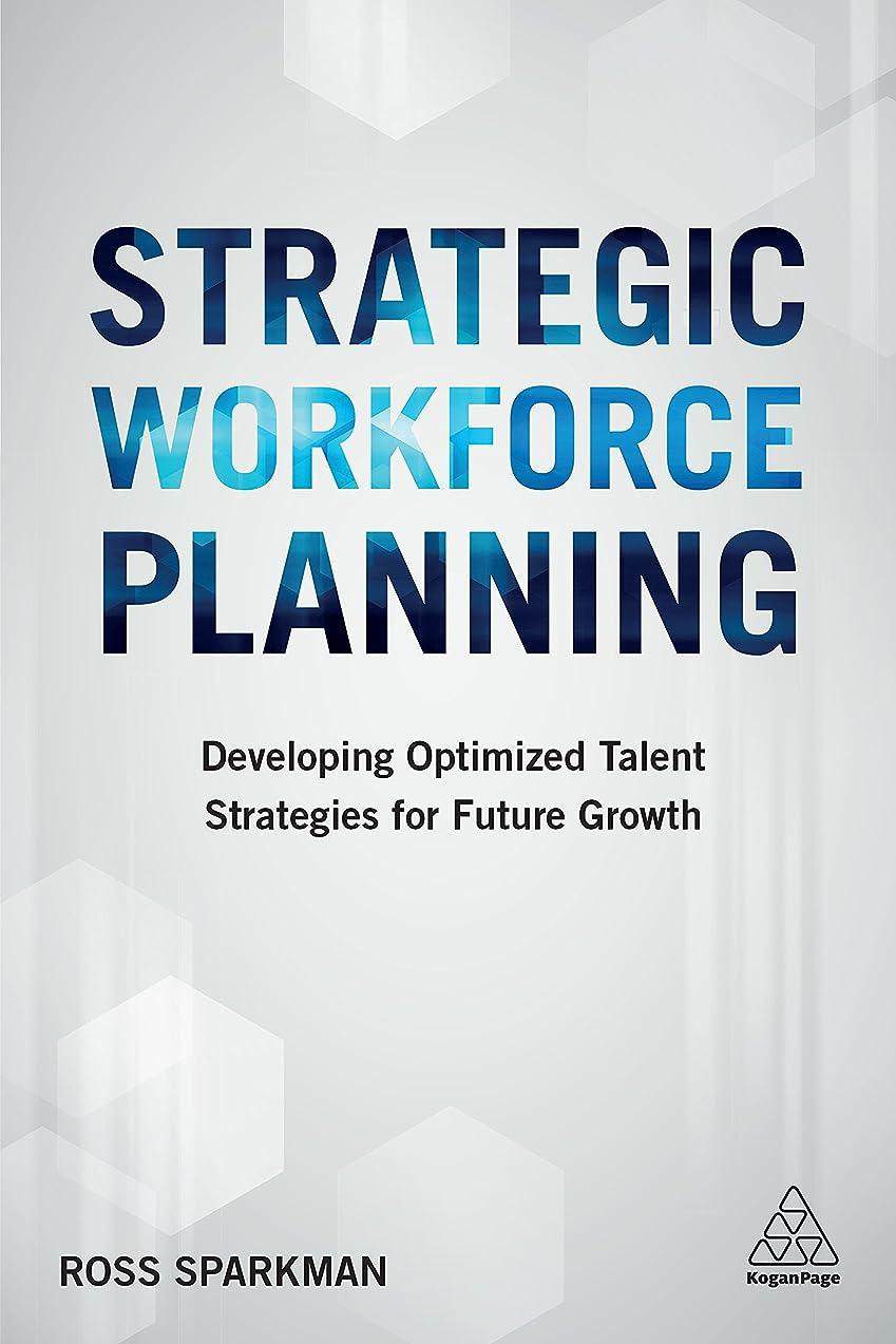 五月痛い葉を拾うStrategic Workforce Planning: Developing Optimized Talent Strategies for Future Growth (English Edition)