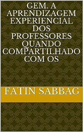 Gem. A aprendizagem experiencial dos professores quando compartilhado com os  (Portuguese Edition)