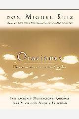 Oraciones: Una comunión con nuestro Creador: Inspiración y meditaciones guiadas para vivir con amor y felicidad (Un libro de la sabiduría tolteca nº 6) (Spanish Edition) Kindle Edition