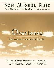 Oraciones: Una comunión con nuestro Creador: Inspiración y meditaciones guiadas para vivir con amor y felicidad (Un libro de la sabiduría tolteca) (Spanish Edition)