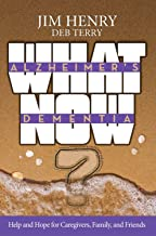 Alzheimer's. Dementia What Now?: Help and Hope for Caregivers, Family, and Friends