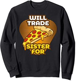 Will Trade Sister For Pizza Unique Gift For Pizza Lovers Sweatshirt
