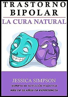 Trastorno Bipolar: La Cura Natural, Experta en Nutrición Holística con Más de 20 Años de Experiencia (Spanish Edition)