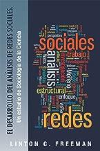 El Desarrollo Del Análisis De Redes Sociales.: Un Estudio De Sociología De La Ciencia (Spanish Edition)