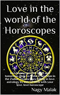 Love in the world of the Horoscopes: love horoscopes for today and tomorrow. How to Seduce Any Man in the Zodiac. Horoscopes falling in love. astrology ... your love. love horoscope (English Edition)