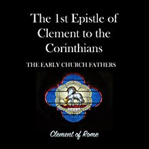 The 1st Epistle of Clement to the Corinthians: The Early Church Fathers